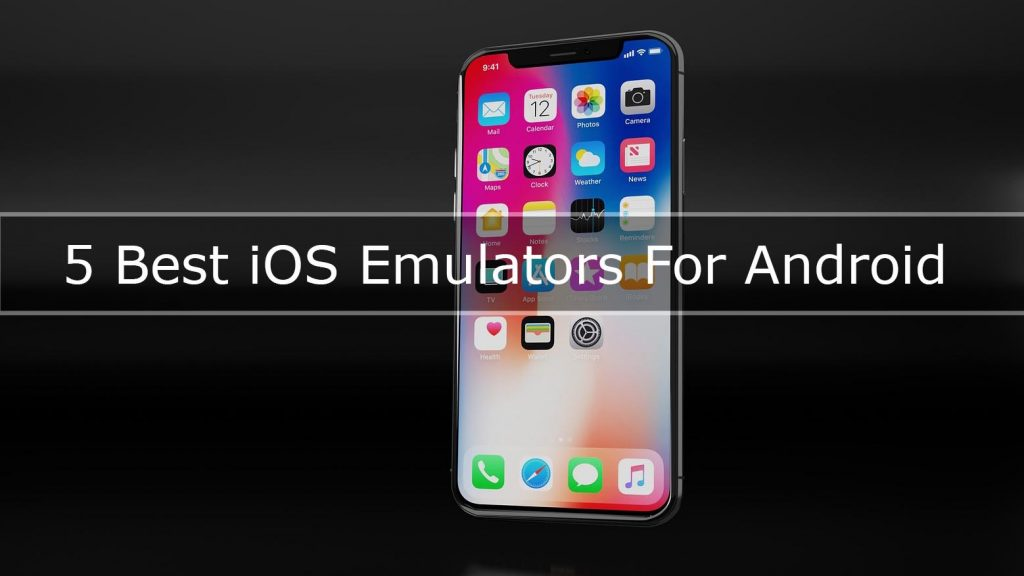 5 Best iOS Emulators For Android To Run iOS Apps On Android
