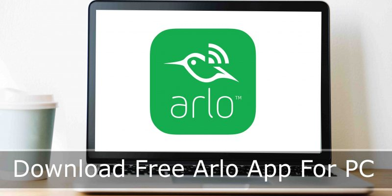 Download Free Arlo App For PC